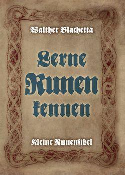 Lerne Runen kennen! von Blachetta,  Walther