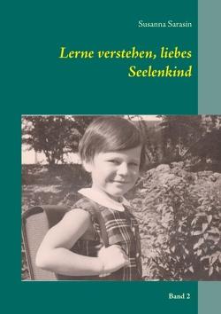Lerne verstehen, liebes Seelenkind von Sarasin,  Susanna