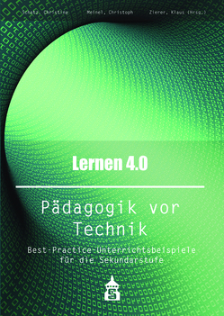 Lernen 4.0 . Pädagogik vor Technik von Meinel,  Christoph, Schatz,  Christina, Zierer,  Klaus