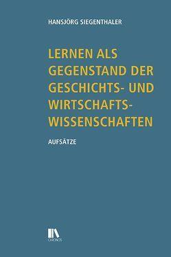 Lernen als Gegenstand der Geschichts- und Wirtschaftswissenschaften von Siegenthaler,  Hansjörg