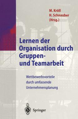 Lernen der Organisation durch Gruppen- und Teamarbeit von Hoben,  R., Jeiter,  W., Kampschulte,  T., Krings,  K., Kroell,  Martin, Kröll,  M., Kuhn,  K., Luczak,  H., Minssen,  H., Schnauber,  H., Schnauber,  Herbert, Staudt,  E., Warnecke,  H.-J., Wunderer,  R.
