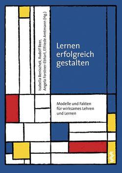 Lernen erfolgreich gestalten von Amtmann,  Elisabeth, Beer,  Rudolf, Benischek,  Isabella, Forstner-Ebhart,  Angela