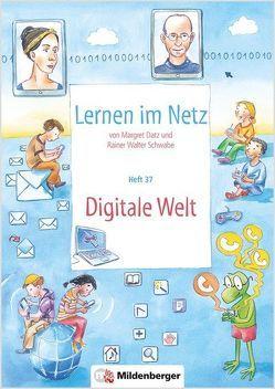 Lernen im Netz, Heft 37: Digitale Welt von Datz,  Margret, Schwabe,  Rainer Walter, Treiber,  Heike