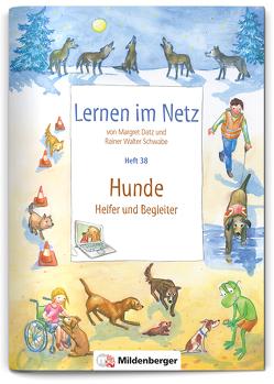 Lernen im Netz, Heft 38: Hunde – Helfer und Begleiter von Datz,  Margret, Schwabe,  Rainer Walter