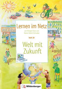 Lernen im Netz, Heft 39: Welt mit Zukunft von Datz,  Margret, Schwabe,  Rainer Walter