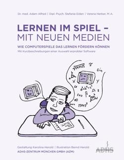 Lernen im Spiel – mit neuen Medien von Alfred,  Adam, Eiden,  Stefanie, Herber,  Verena