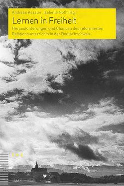 Lernen in Freiheit von Kessler,  Andreas, Noth,  Isabelle