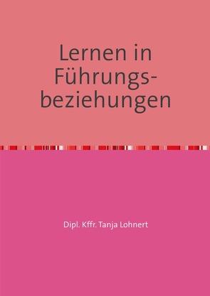 Lernen in Führungs- beziehungen von Lohnert,  Tanja