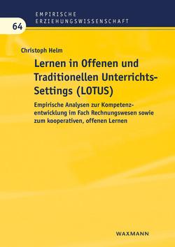 Lernen in Offenen und Traditionellen UnterrichtsSettings (LOTUS) von Helm,  Christoph