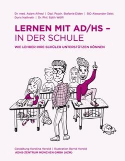 Lernen mit AD/HS – in der Schule von Alfred,  Adam, Eiden,  Stefanie, Geist,  Alexander, Nathrath,  Doris, Rothfelder,  Ulrich, Wölfl,  Edith