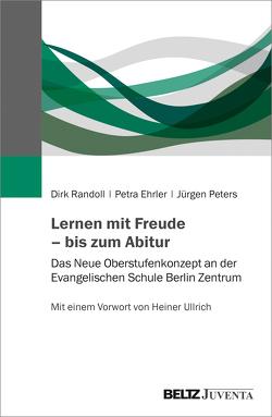 Lernen mit Freude – bis zum Abitur von Ehrler,  Petra, Peters,  Jürgen, Randoll,  Dirk