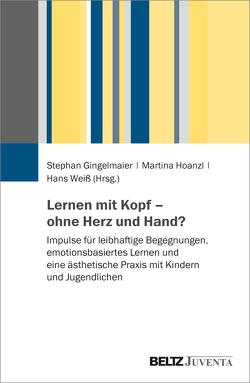 Lernen mit Kopf – ohne Herz und Hand? von Gingelmaier,  Stephan, Hoanzl,  Martina, Weiß,  Hans