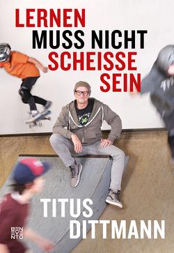 Lernen muss nicht scheiße sein von Dittmann,  Titus