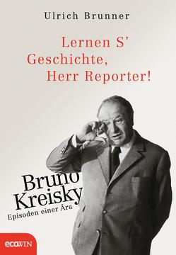 Lernen S' Geschichte, Herr Reporter! von Brunner,  Ulrich
