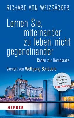 Lernen Sie, miteinander zu leben, nicht gegeneinander von Weizsäcker,  Richard von, Wolfrum,  Edgar