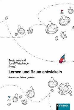 Lernen und Raum entwickeln von Watschinger,  Josef, Weyland,  Beate