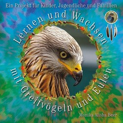 Lernen und Wachsen mit Greifvögeln und Eulen von Beer,  Monika Alisha
