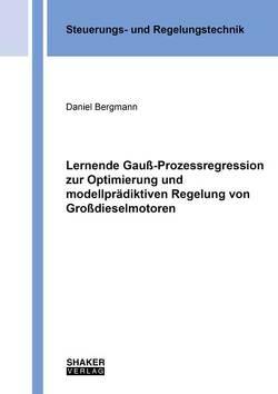 Lernende Gauß-Prozessregression zur Optimierung und modellprädiktiven Regelung von Großdieselmotoren von Bergmann,  Daniel