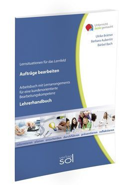 Lernfeld: Aufträge bearbeiten – Lehrerhandbuch von Aubertin,  Barbara, Bach,  Bärbel, Brämer,  Ulrike