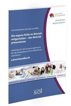 Lernfeld: Die eigene Rolle im Betrieb mitgestalten und den eigenen Betrieb präsentieren – Lehrerhandbuch von Brämer,  Ulrike