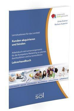 Lernfeld: Kunden akquirieren und binden – Lehrerhandbuch von Aubertin,  Barbara, Brämer,  Ulrike