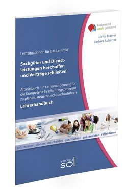 Lernfeld: Sachgüter und Dienstleistungen beschaffen und Verträge schließen – Lehrerhandbuch von Aubertin,  Barbara, Brämer,  Ulrike