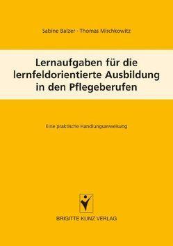 Lernfeldaufgaben für die lernfeldorientierte Ausbildung in den Pflegeberufen von Balzer,  Sabine, Mischkowitz,  Thomas