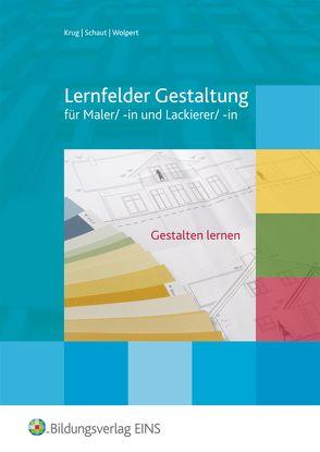 Lernfelder Gestaltung, gestalten lernen / Lernfelder Gestaltung – Gestaltung lernen von Krug,  Rudolf, Schaut,  Josef, Wolpert,  Gisela