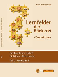 Lernfelder der Bäckerei – Produktion Testheft 3 (Fachstufe II) von Schünemann,  Claus