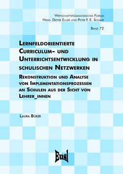 Lernfeldorientierte Curriculum- und Unterrichtsentwicklung in schulischen Netzwerken von Büker,  Laura