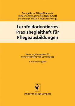 Lernfeldorientiertes Praxisbegleitheft für Pflegeausbildungen von Evangelische PflegeAkademie Hilfe im Alter gemeinnützige GmbH der Inneren Mission München