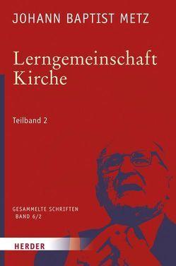 Johann Baptist Metz – Gesammelte Schriften / Lerngemeinschaft Kirche von Metz,  Johann Baptist, Reikerstorfer,  Johann