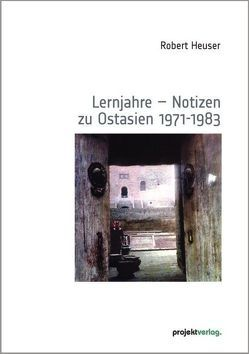 Lernjahre – Notizen zu Ostasien 1971-1983 von Heuser,  Robert