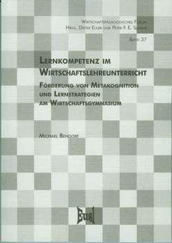Lernkompetenz im Wirtschaftslehreunterricht von Bendorf,  Michael