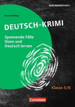 Lernkrimis für die SEK I / Klasse 5/6 – Tatort Deutsch von Kohlhaas,  Daniel