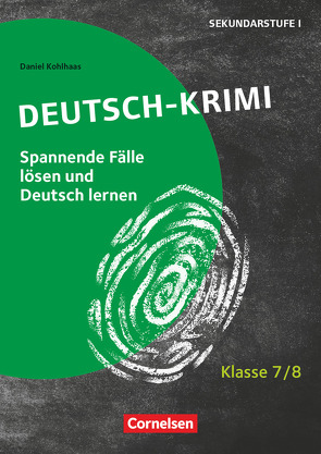 Lernkrimis für die SEK I – Deutsch – Klasse 7/8 von Kohlhaas,  Daniel
