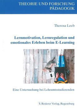 Lernmotivation, Lernregulation und emotionales Erleben beim E-Learning von Leeb,  Theresa