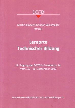 Lernorte Technischer Bildung von Binder,  Martin, Wiesmüller,  Christian