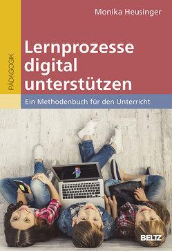 Lernprozesse digital unterstützen von Heusinger,  Monika