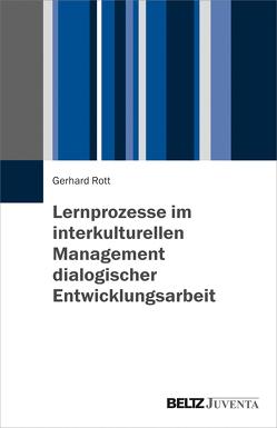 Lernprozesse im interkulturellen Management dialogischer Entwicklungsarbeit von Rott,  Gerhard