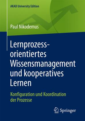 Lernprozessorientiertes Wissensmanagement und kooperatives Lernen von Nikodemus,  Paul