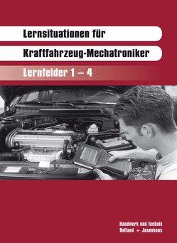 Lernsituationen für Kraftfahrzeug-Mechatroniker von Ehrhardt,  Harald, Kneip,  Friedrich, Lier,  Hanne, Stein,  Egbert, Strater,  Helmut