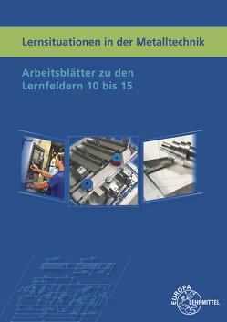 Lernsituationen in der Metalltechnik Lernfelder 10 bis 15 von Haas,  Lothar, Küspert,  Karl-Heinz, Schellmann,  Bernhard