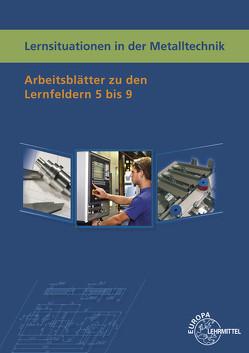 Lernsituationen in der Metalltechnik Lernfelder 5-9 von Küspert,  Karl-Heinz, Mueller,  Thomas, Schellmann,  Bernhard