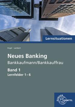 Lernsituationen Neues Banking Band 1 Lernfelder 1-6 von Engel,  Günter, Lambert,  Matthias