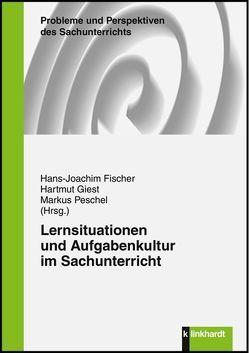 Lernsituationen und Aufgabenkultur im Sachunterricht von Fischer,  Hans-Joachim, Giest,  Hartmut, Peschel,  Markus