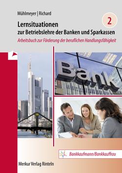 Lernsituationen zur Betriebslehre der Banken und Sparkassen von Mühlmeyer,  Kerstin, Richard,  Willi