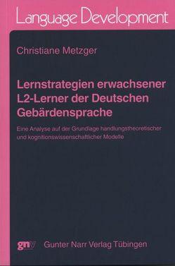 Lernstrategien erwachsener L2-Lerner der Deutschen Gebärdensprache von Metzger,  Christiane
