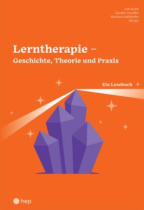 Lerntherapie – Geschichte, Theorie und Praxis (E-Book) von Kraft,  Ueli, Stauffer,  Claudia