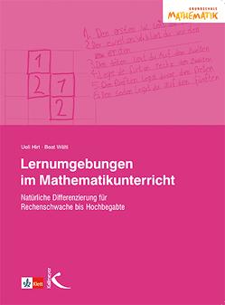 Lernumgebungen im Mathematikunterricht von Hirt,  Ueli, Wälti,  Beat